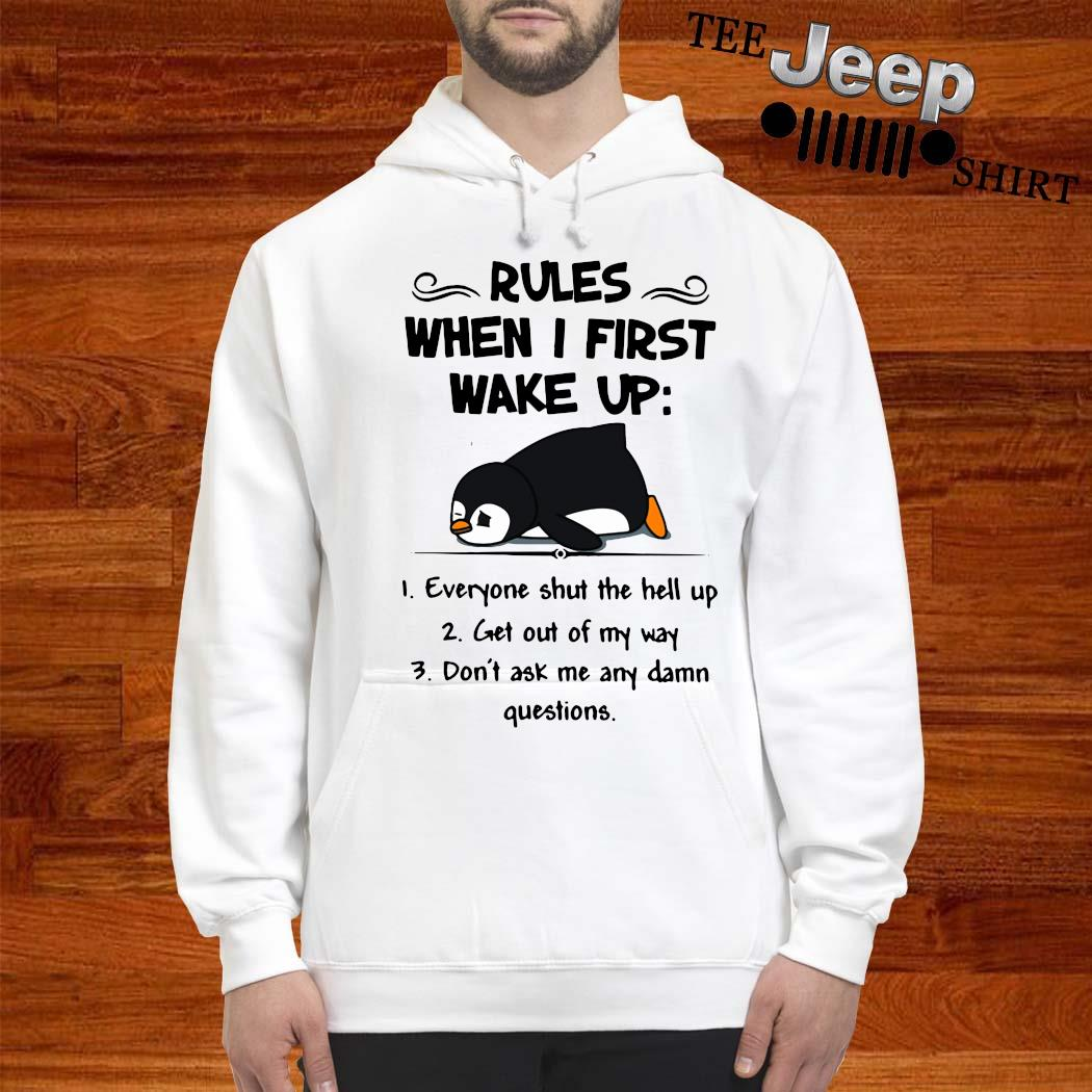 Penguin Rules When I First Wake Up Shirt hoodie