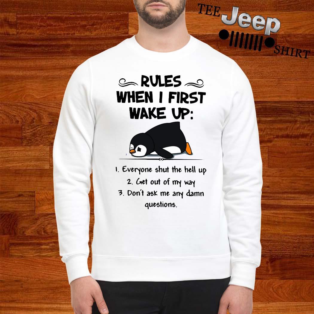 Penguin Rules When I First Wake Up Shirt sweatshirt