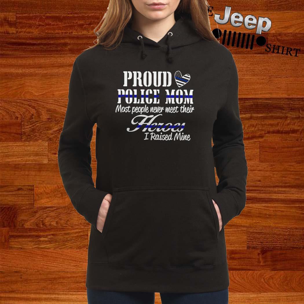 Proud Police Mom Most People Never Meet Their Heroes I Raised Mine Hoodie