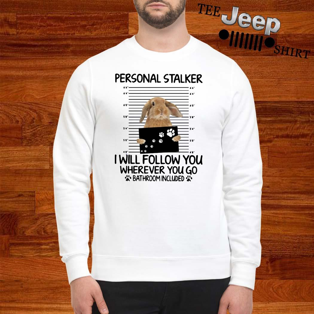 Rabbit Personal Stalker I Will Follow You Wherever You Go Bathroom Included Sweatshirt