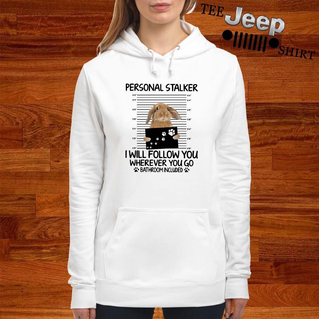Rabbit Personal Stalker I Will Follow You Wherever You Go Bathroom Included Hoodie