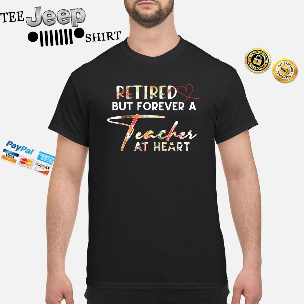 Retired But Forever A Teacher At Heart Shirt