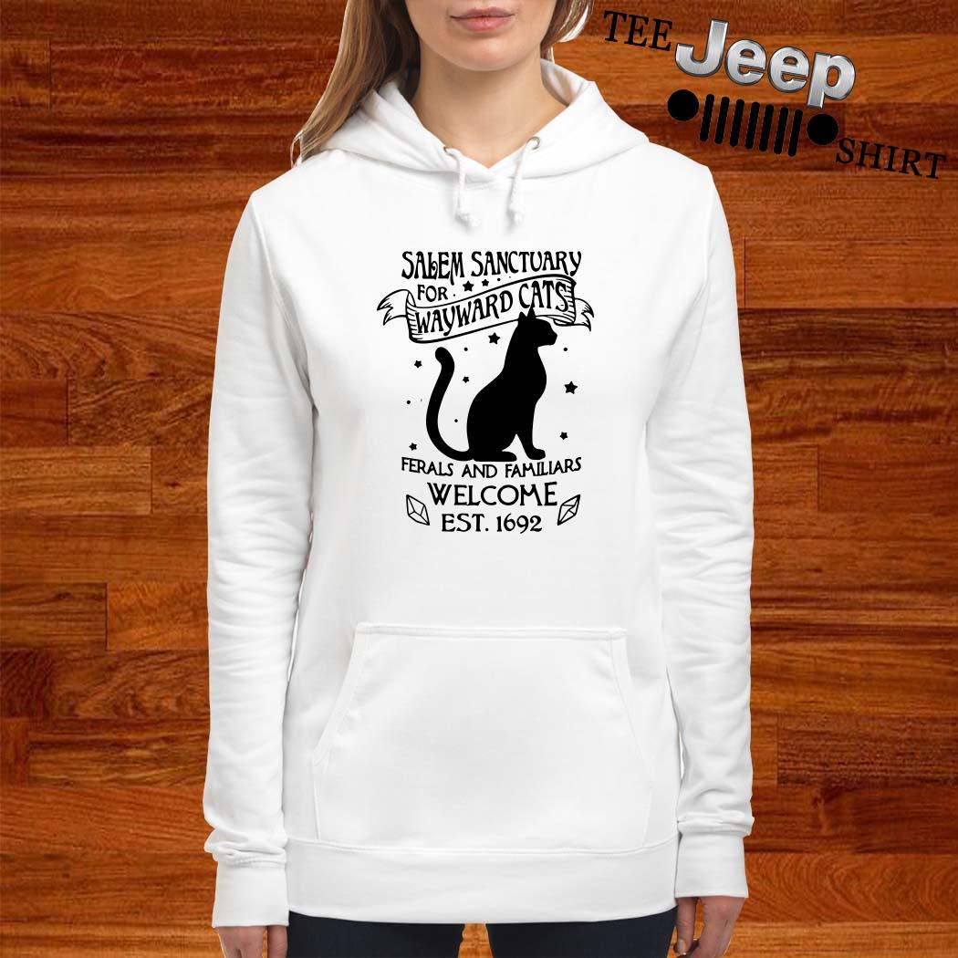 Salem Sanctuary For Wayward Cats Ferals And Familiars Welcome Est Hoodie