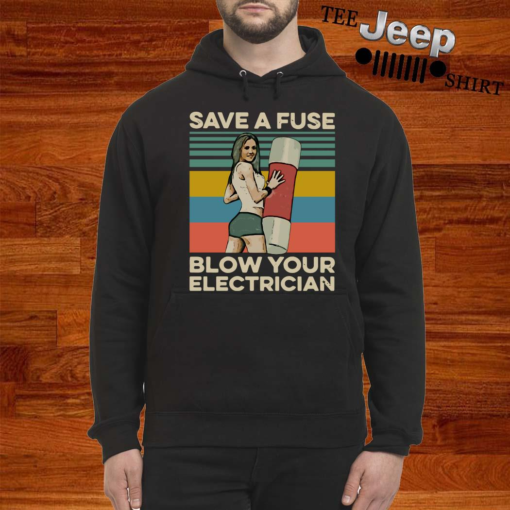 Save A Fuse Blow Your Electrician Vintage Shirt hoodie