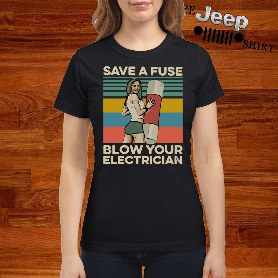 Save A Fuse Blow Your Electrician Vintage Shirt ladies-shirt