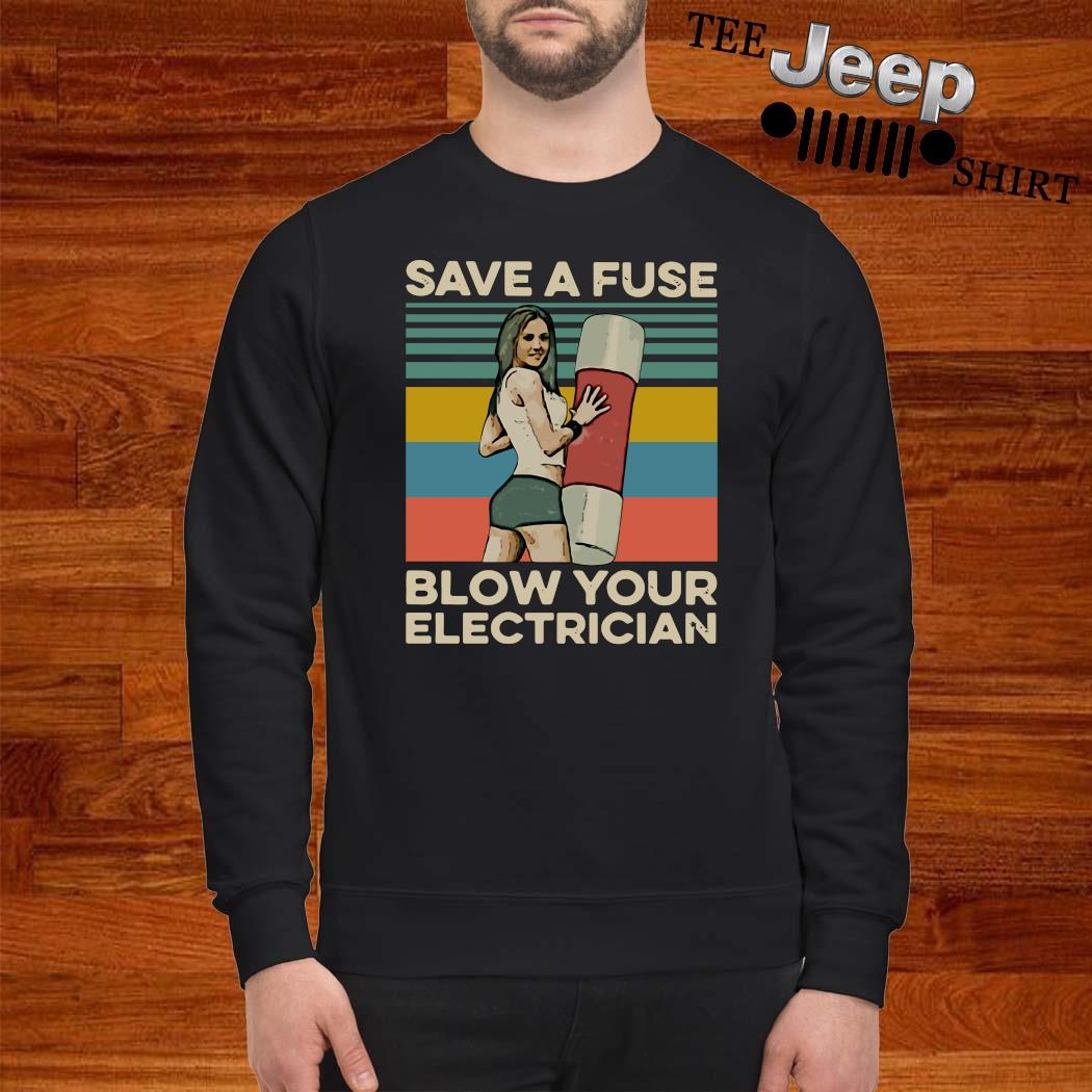 Save A Fuse Blow Your Electrician Vintage Shirt sweatshirt