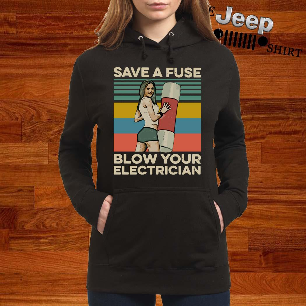 Save A Fuse Blow Your Electrician Vintage Shirt women-hoodie