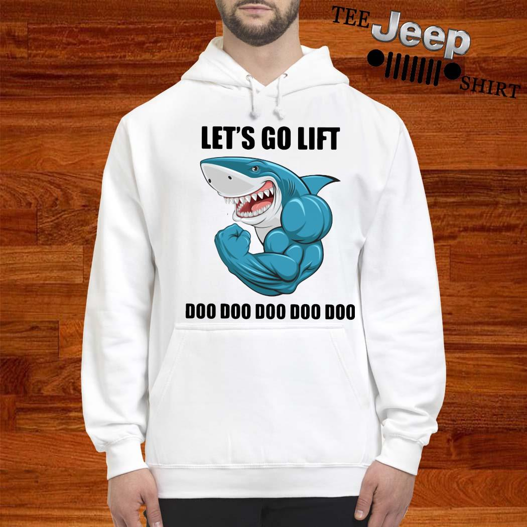 Shark Let's Go Life Doo Doo Doo Shirt hoodie