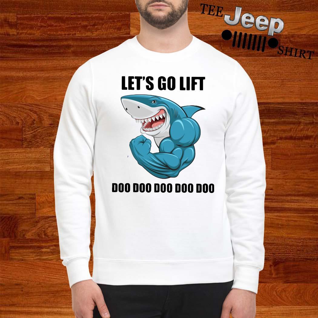 Shark Let's Go Life Doo Doo Doo Shirt sweatshirt