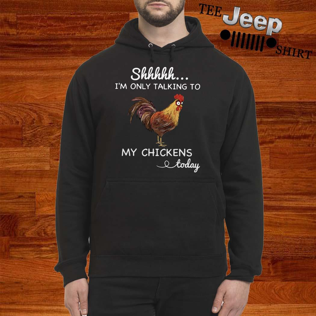 Shhh I'm Only Talking To My Chickens Today Hoodie