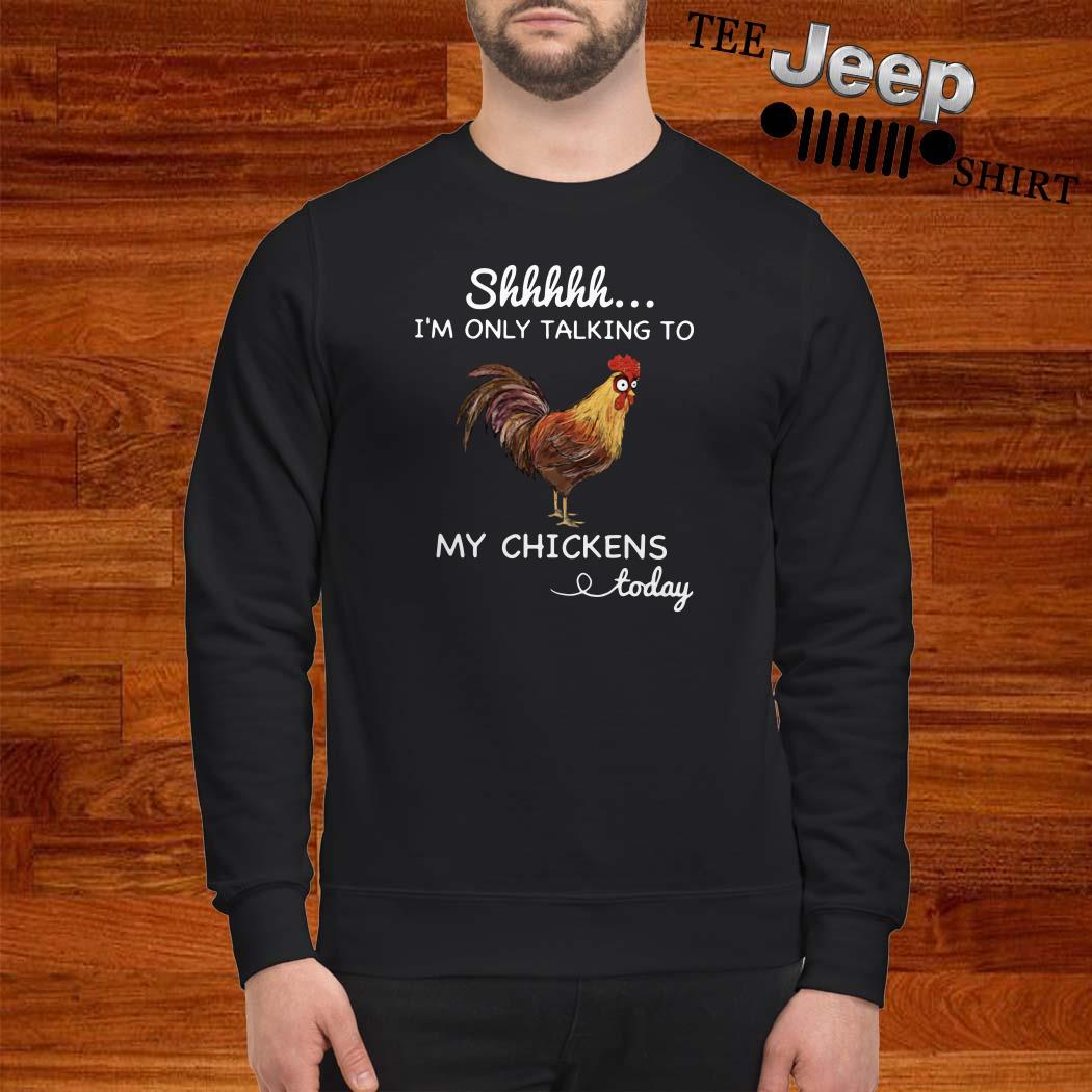Shhh I'm Only Talking To My Chickens Today Sweatshirt