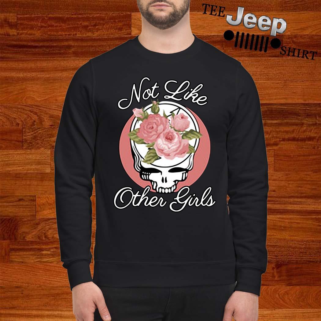 Skull Flower Not Like Other Girls Shirt sweatshirt