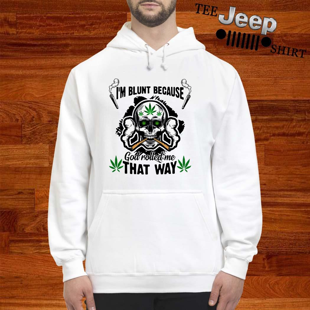 Skull I'm Blunt Because God Rolled Me That Way Hoodie