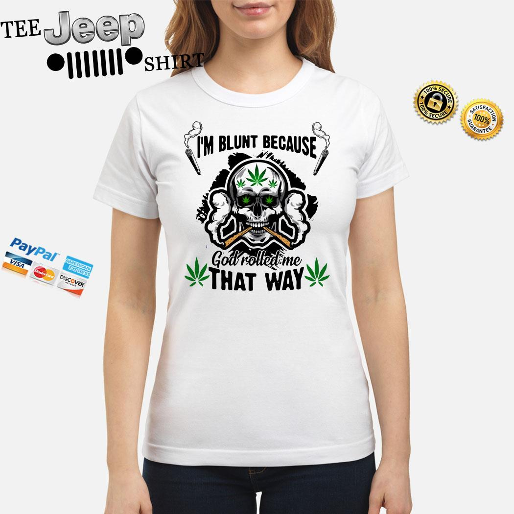 Skull I'm Blunt Because God Rolled Me That Way Ladies Shirt