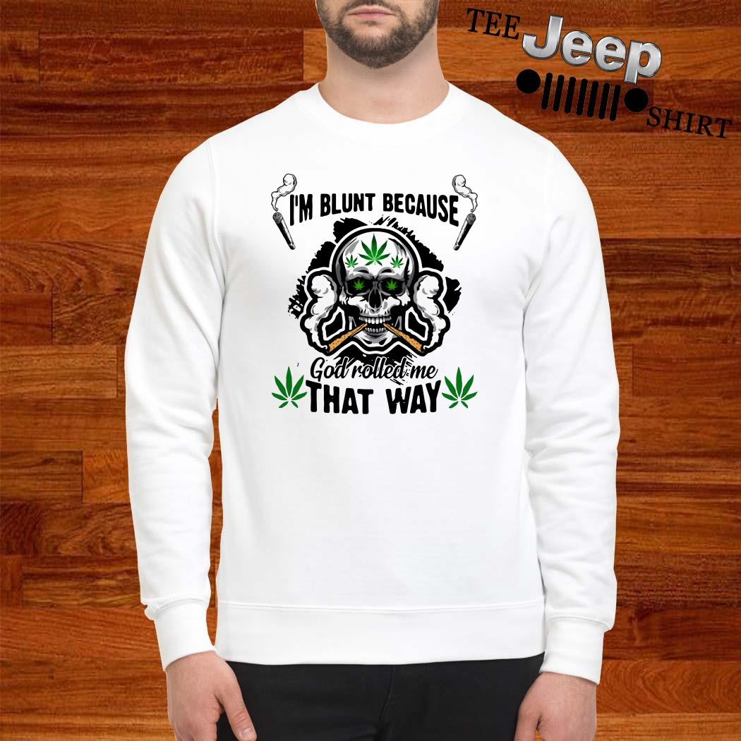 Skull I'm Blunt Because God Rolled Me That Way Sweatshirt