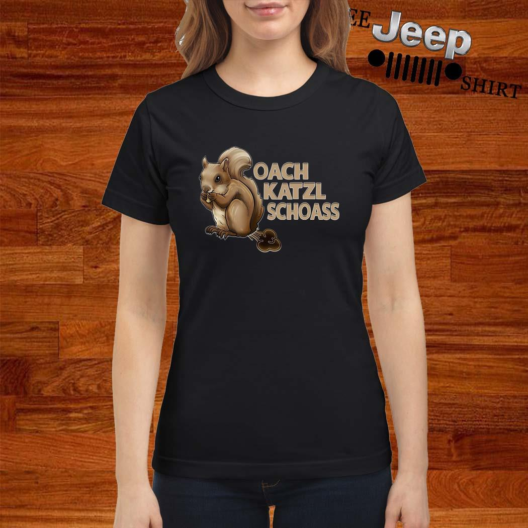 Squirrel Oach Katzl Schoass Ladies Shirt