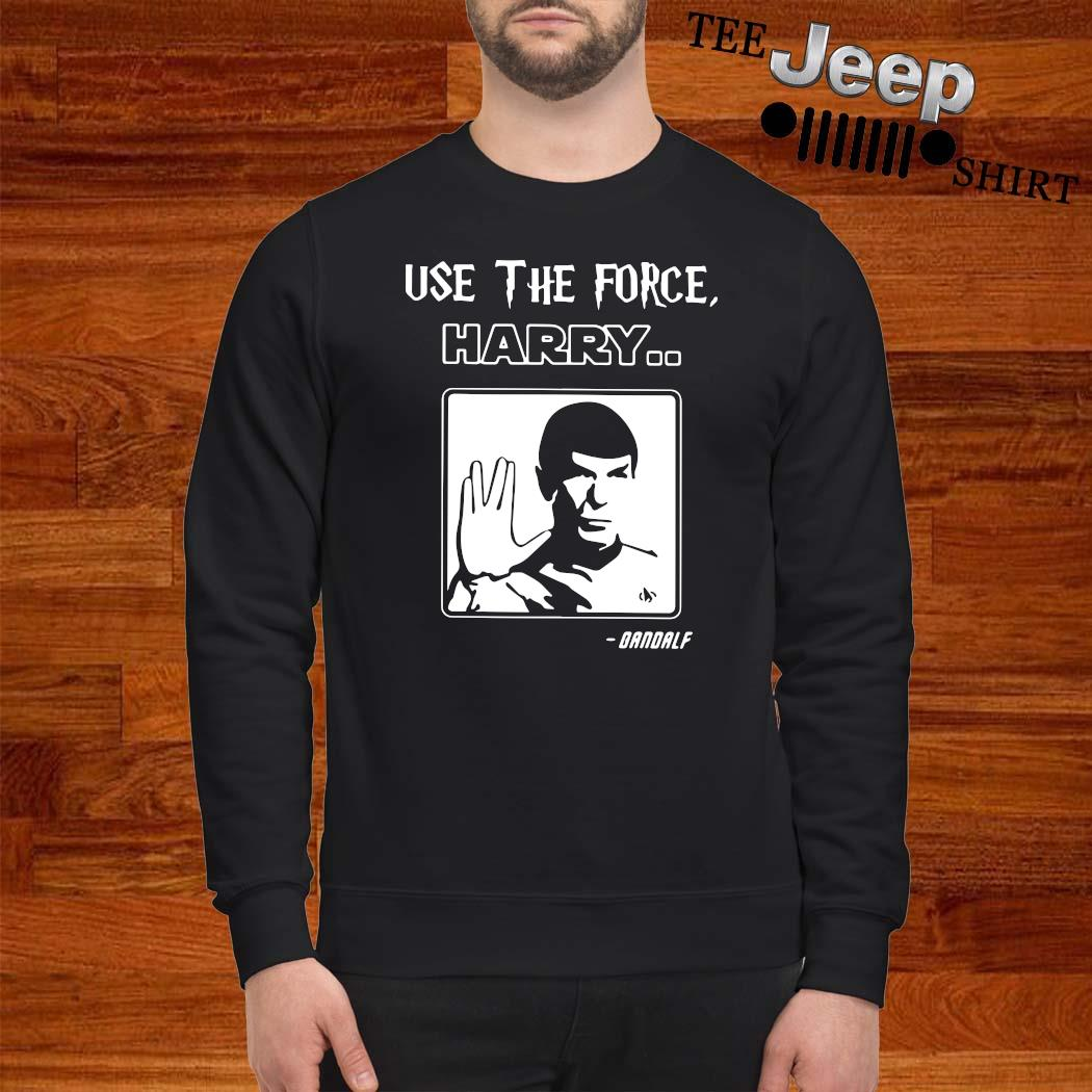 Star Trek Use The Force Harry Gandalf Shirt sweatshirt