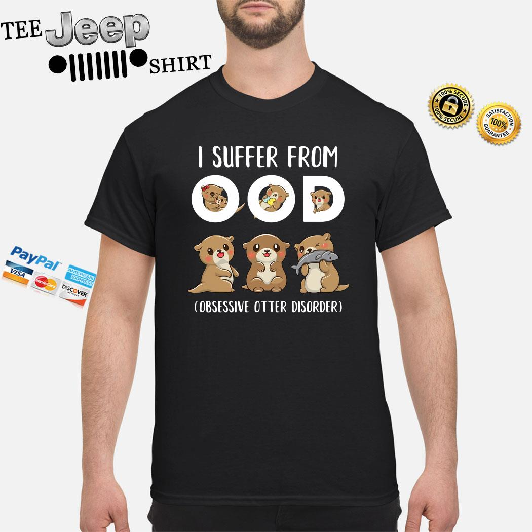 I Suffer From Ood Obsessive Otter Disorder Shirt