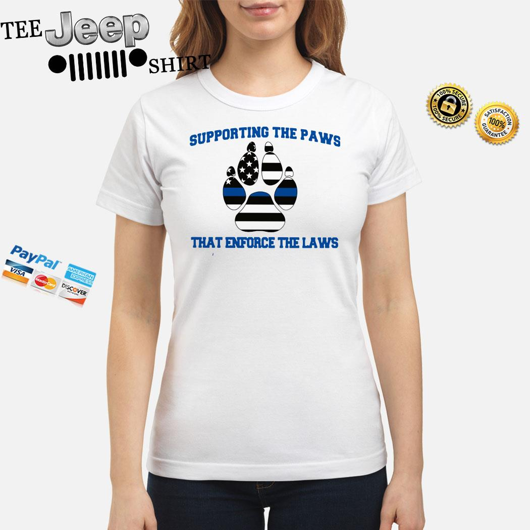 Supporting The Paws That Enforce The Laws Ladies Shirt