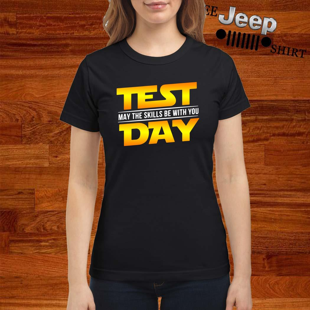Test May The Skills Be With You Day Ladies Shirt