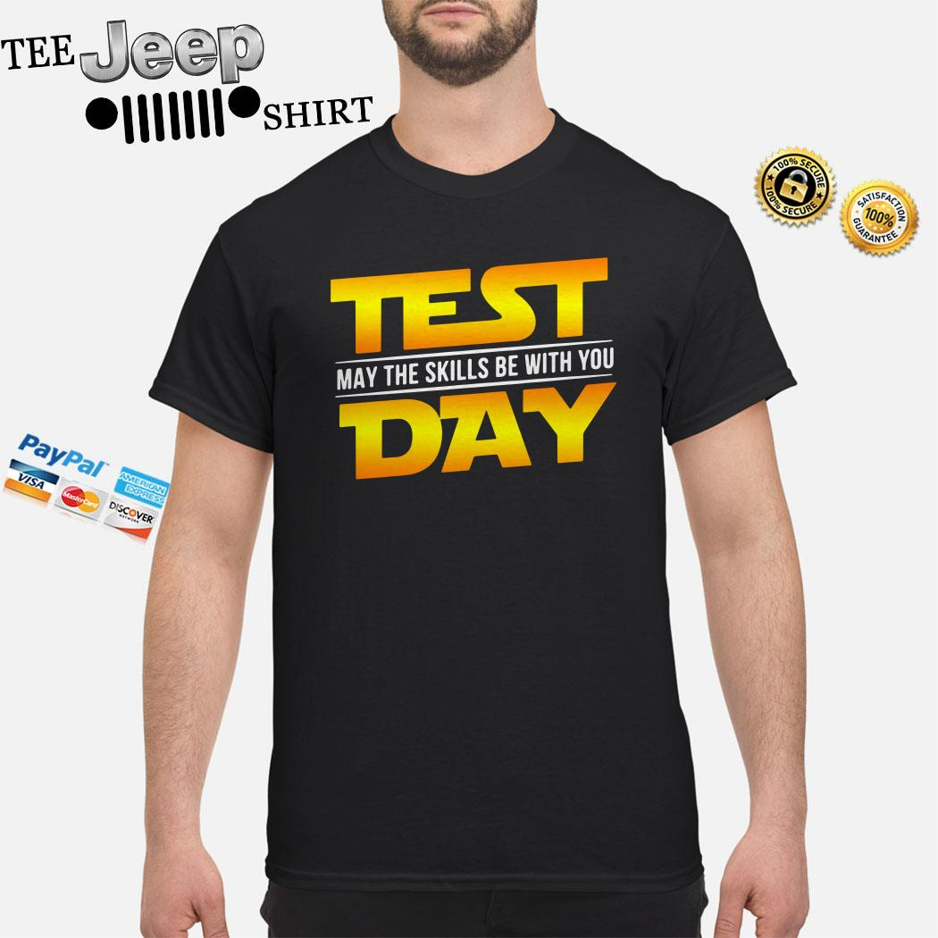 Test May The Skills Be With You Day Shirt