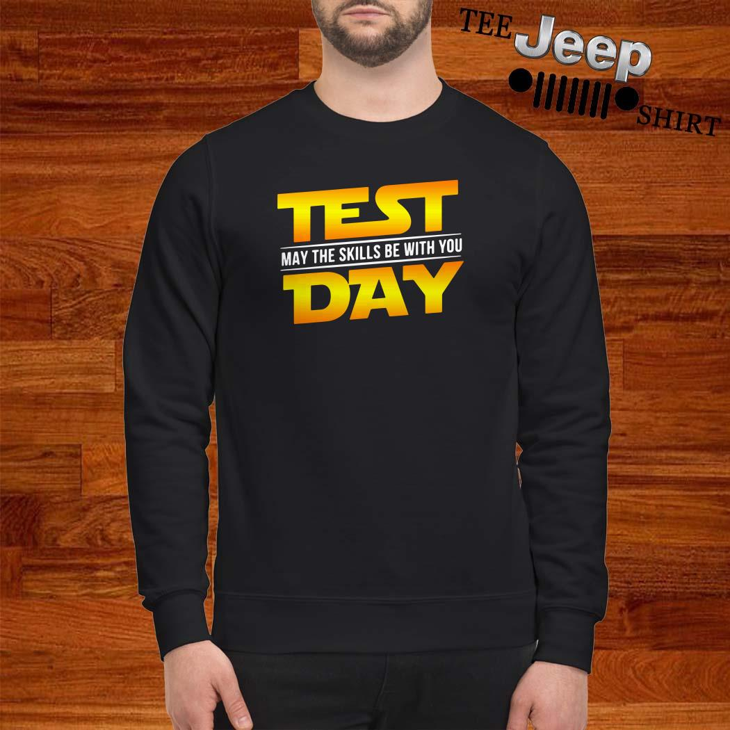 Test May The Skills Be With You Day Sweatshirt