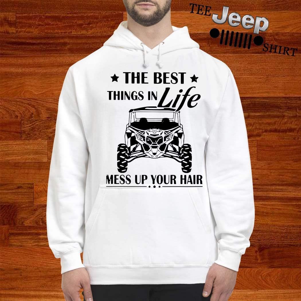 The Best Things In Life Mess Up Your Hair Shirt hoodie