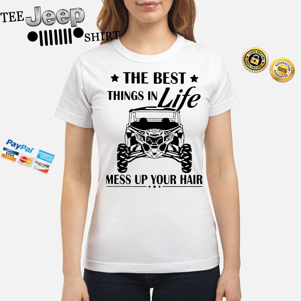 The Best Things In Life Mess Up Your Hair Shirt ladies-shirt