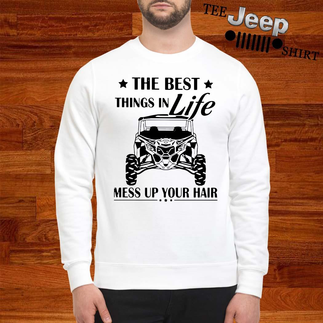 The Best Things In Life Mess Up Your Hair Shirt sweatshirt