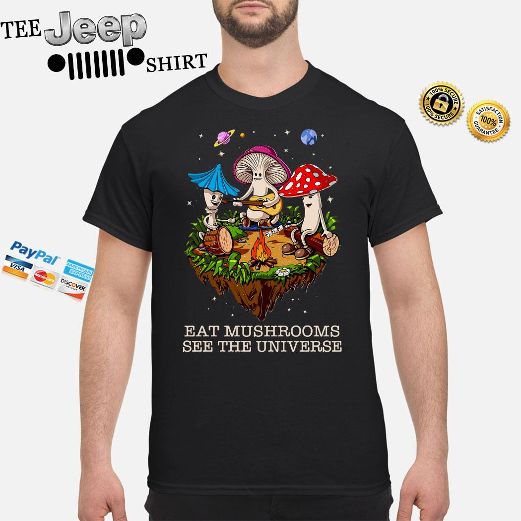 The Pretty Eat Mushrooms See The Universe Camping Shirt