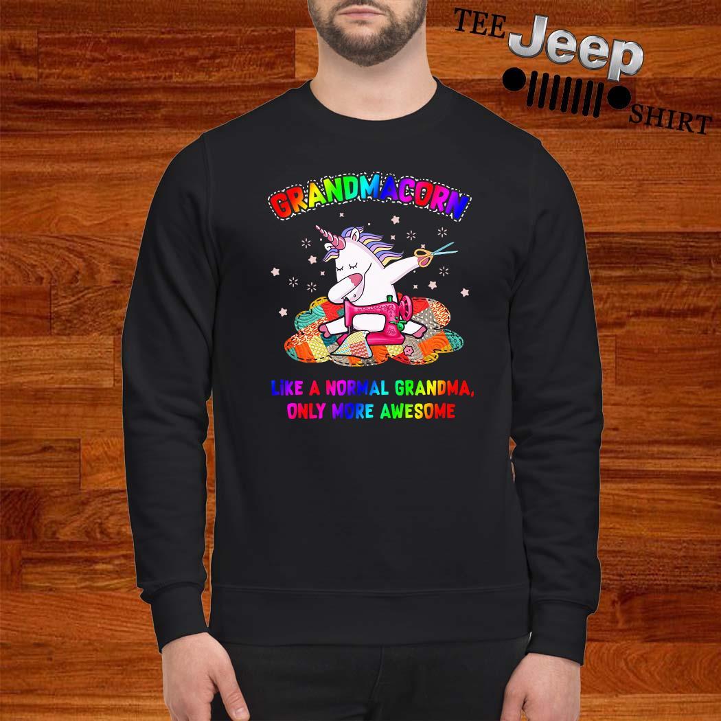 Unicorn Grandmacorn Like A Normal Grandma Only More Awesome Shirt sweatshirt