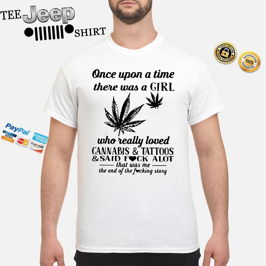 Once Upon A Time There Was A Girl Who Really Loved Cannabis And Tattoos And Said Fuck Alot Shirt
