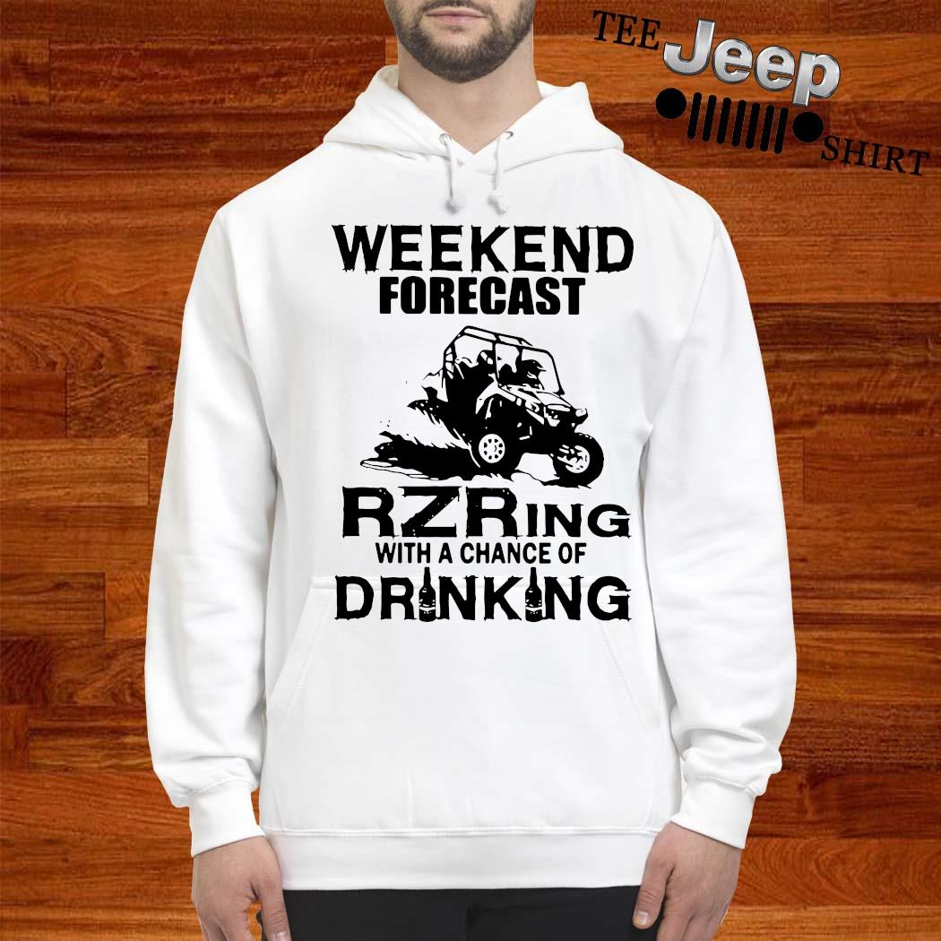 Weekend Forecast Rzring With A Chance Of Drinking Shirt hoodie