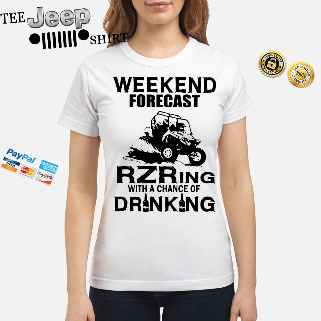 Weekend Forecast Rzring With A Chance Of Drinking Shirt ladies-shirt