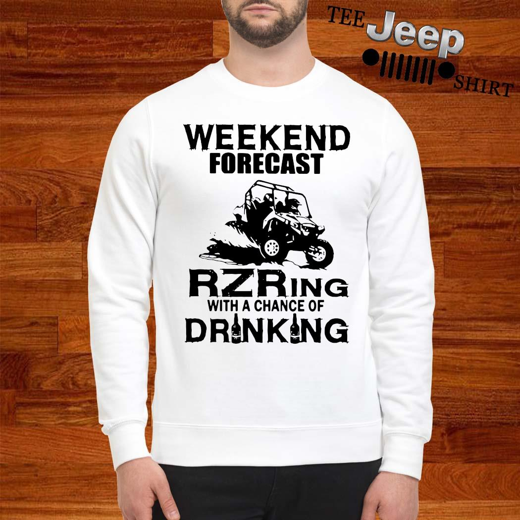 Weekend Forecast Rzring With A Chance Of Drinking Shirt sweatshirt