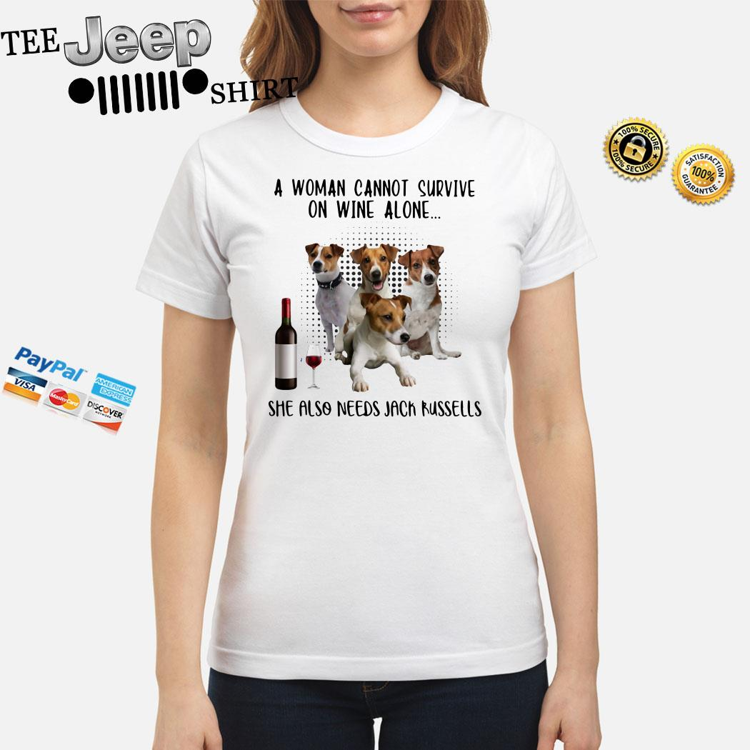 A Woman Cannot Survive On Wine Alone She Also Needs Jack Russells Ladies Shirt