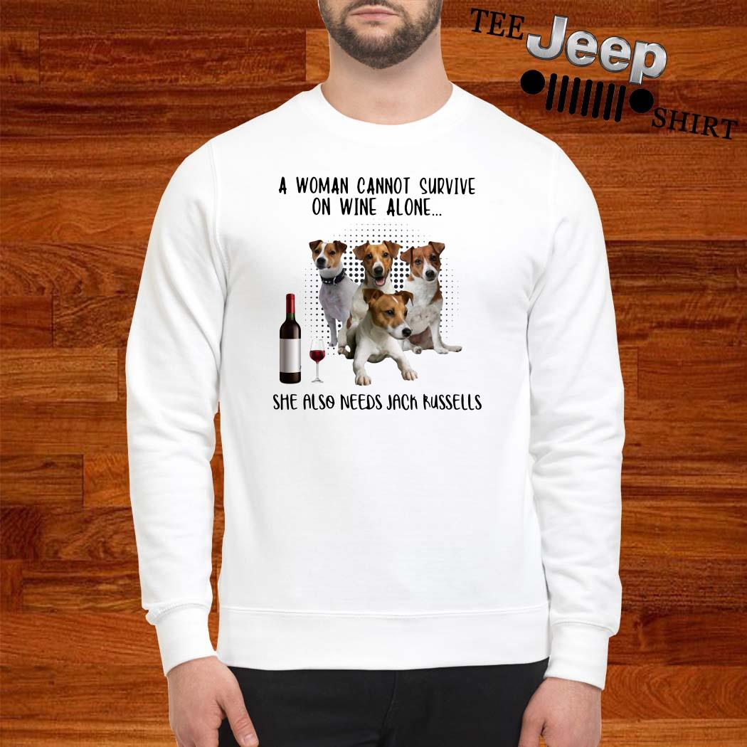 A Woman Cannot Survive On Wine Alone She Also Needs Jack Russells Sweatshirt