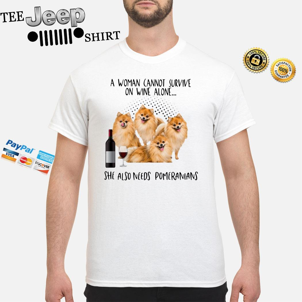 A Woman Cannot Survive On Wine Alone She Also Needs Pomeranians Shirt
