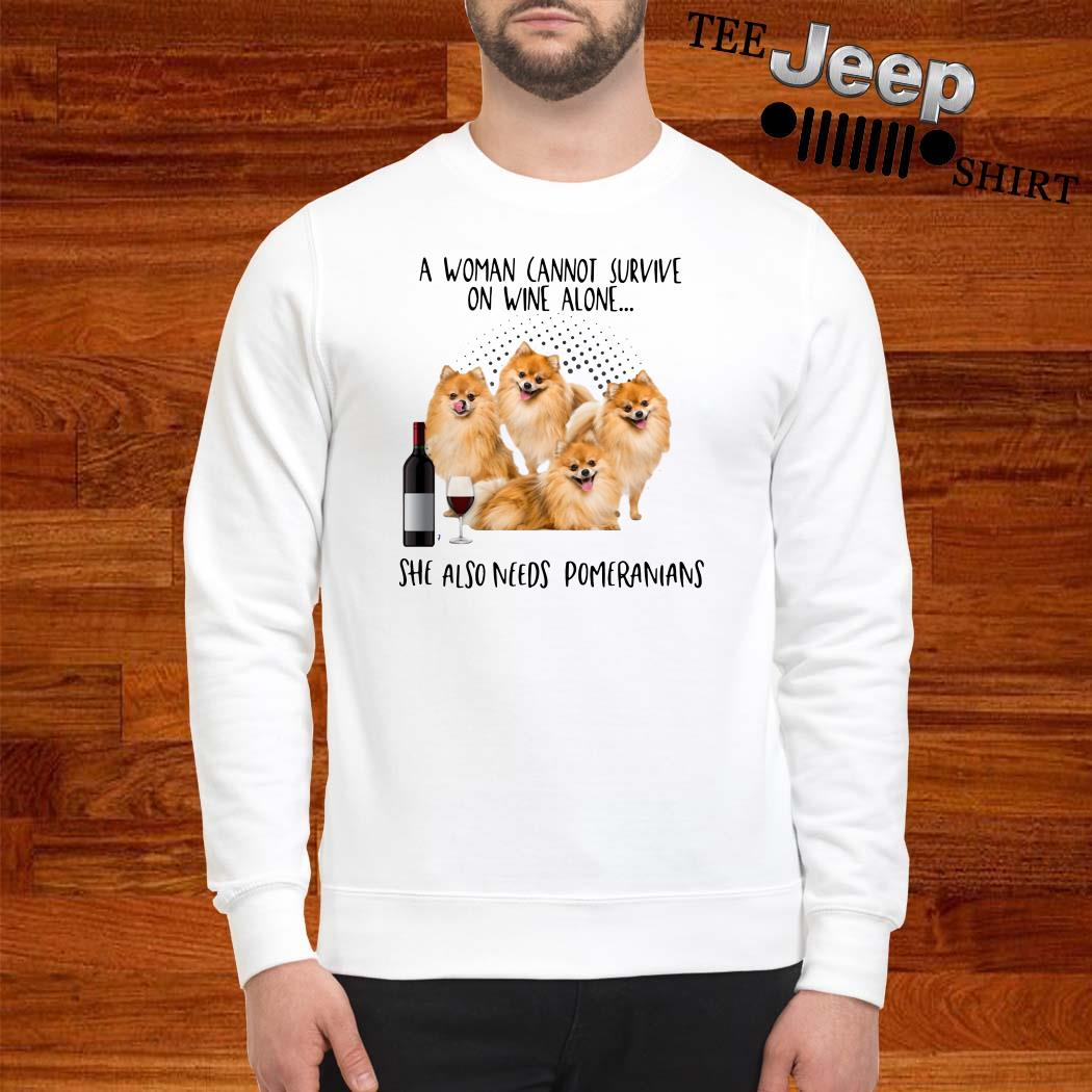 A Woman Cannot Survive On Wine Alone She Also Needs Pomeranians Sweatshirt