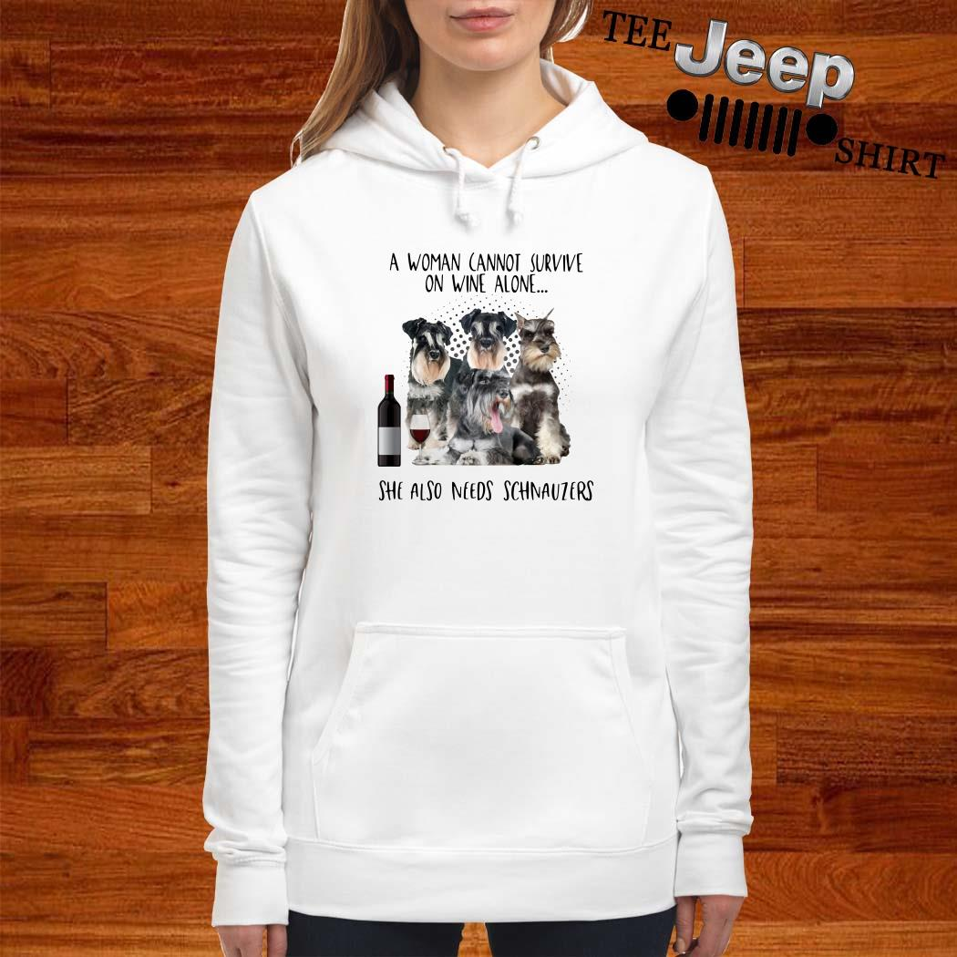 A Woman Cannot Survive On Wine Alone She Also Needs Schnauzers Hoodie