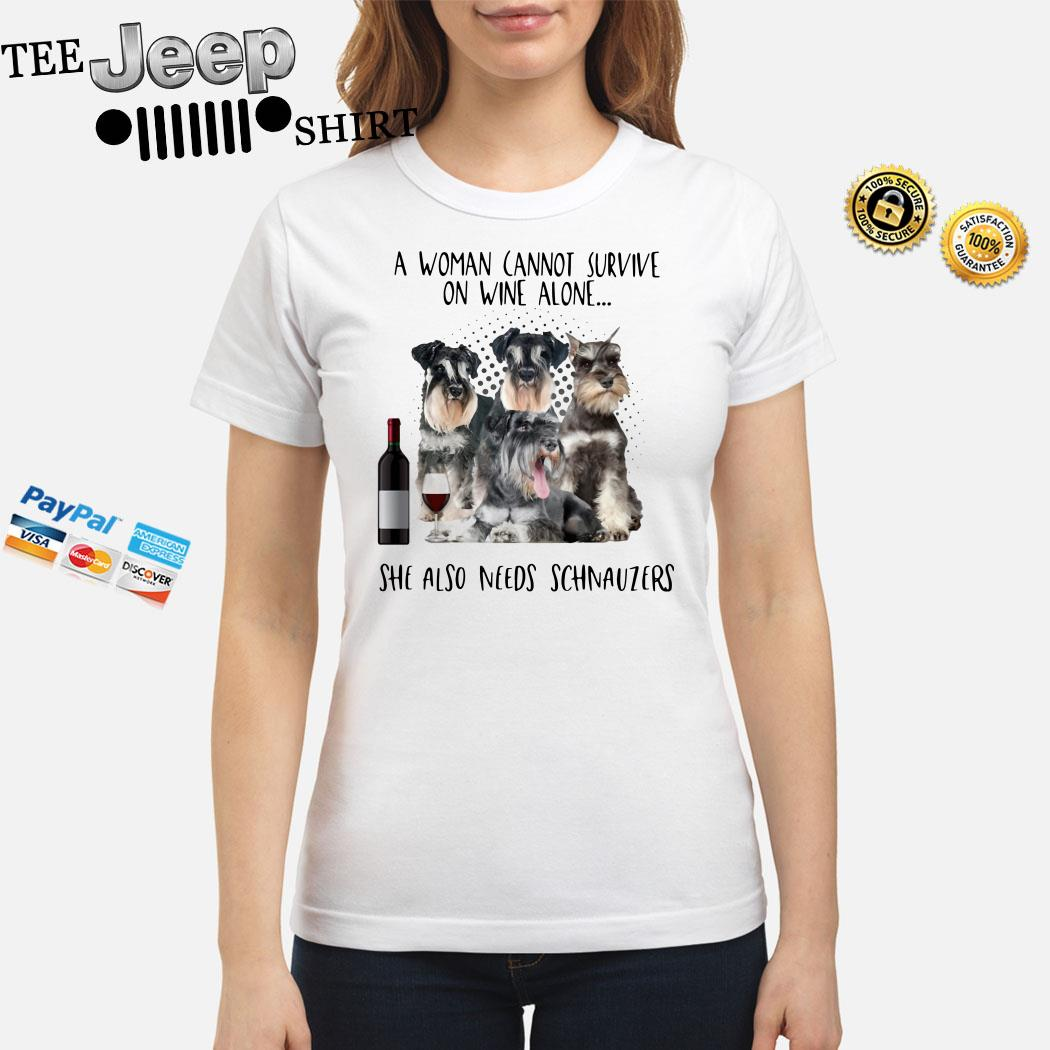 A Woman Cannot Survive On Wine Alone She Also Needs Schnauzers Ladies Shirt