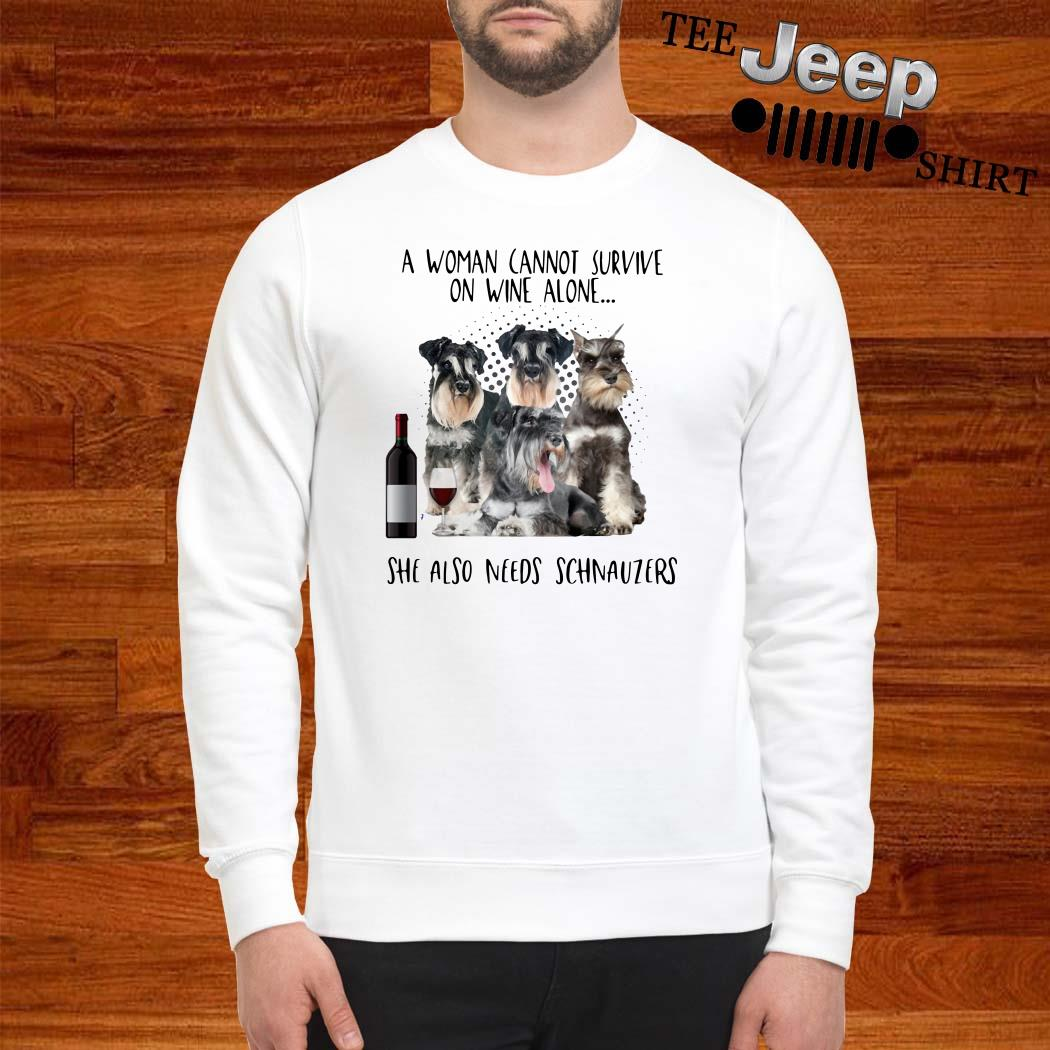 A Woman Cannot Survive On Wine Alone She Also Needs Schnauzers Sweatshirt