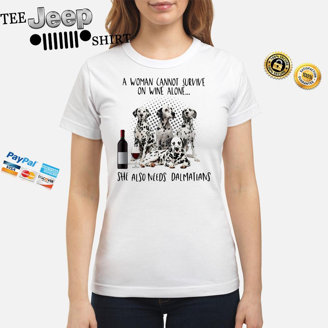 A Women Cannot Survive On Wine Alone She Also Needs Dalmatians Ladies Shirt