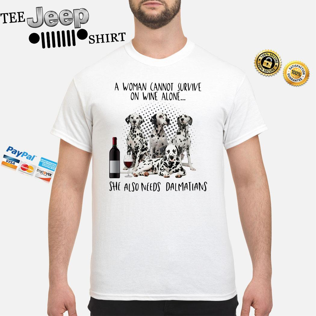 A Women Cannot Survive On Wine Alone She Also Needs Dalmatians Shirt