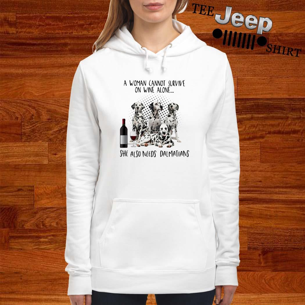 A Women Cannot Survive On Wine Alone She Also Needs Dalmatians Hoodie