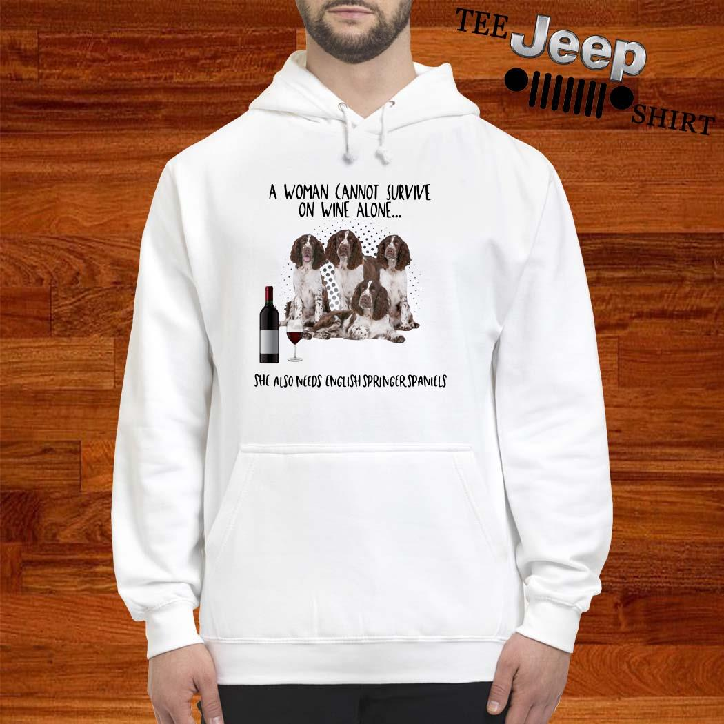 A Women Cannot Survive On Wine Alone She Also Needs English Springer Spaniels Hoodie