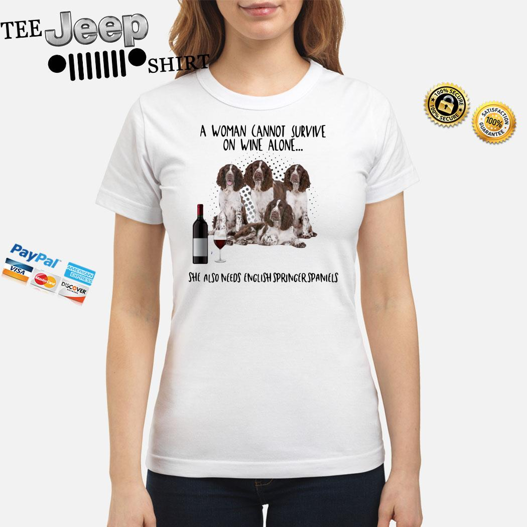 A Women Cannot Survive On Wine Alone She Also Needs English Springer Spaniels Ladies Shirt