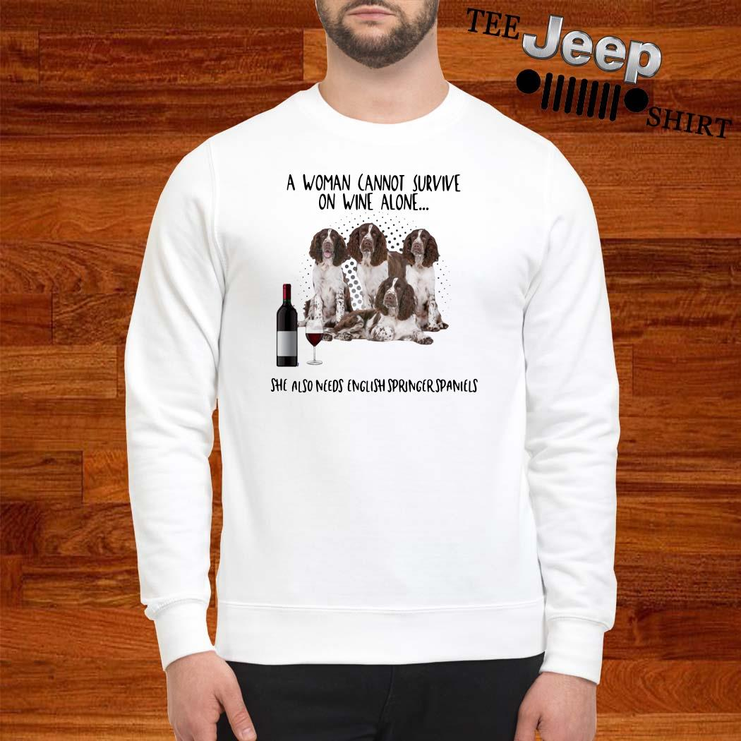 A Women Cannot Survive On Wine Alone She Also Needs English Springer Spaniels Sweatshirt