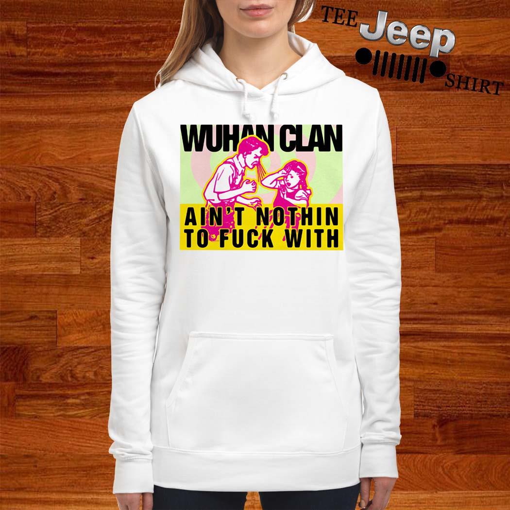 Wuhan Clan Ain't Nothin To Fuck With Shirt women-hoodie
