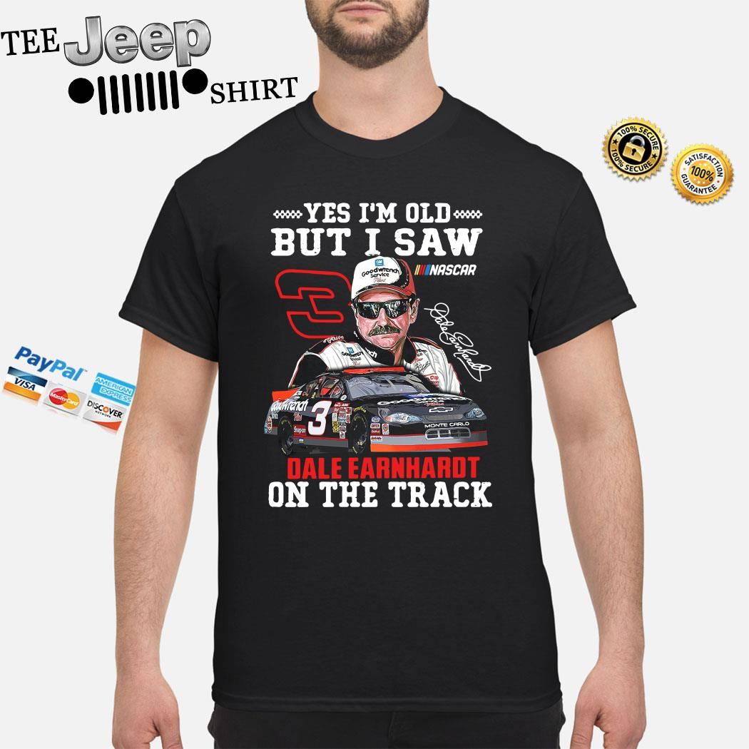 Yes I'm Old But I Saw Dale Earnhardt On The Track Shirt